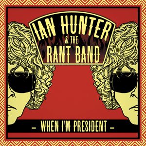 ian hunter and the rant band when i'm president