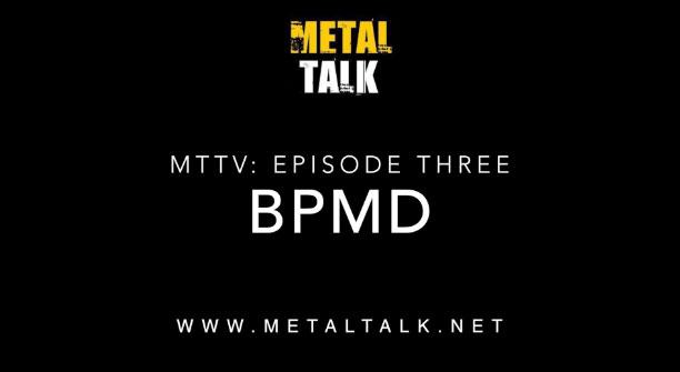 MetalTalk TV Episode 3 - BPMD