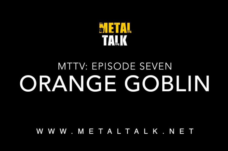 MetalTalk TV Episode Seven - Orange Goblin