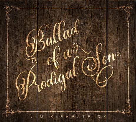 Photo of Jim Kirkpatrick's album Ballad of a Prodigal Son